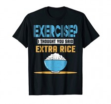 Best Exercise I Thought You Said Extra Rice
